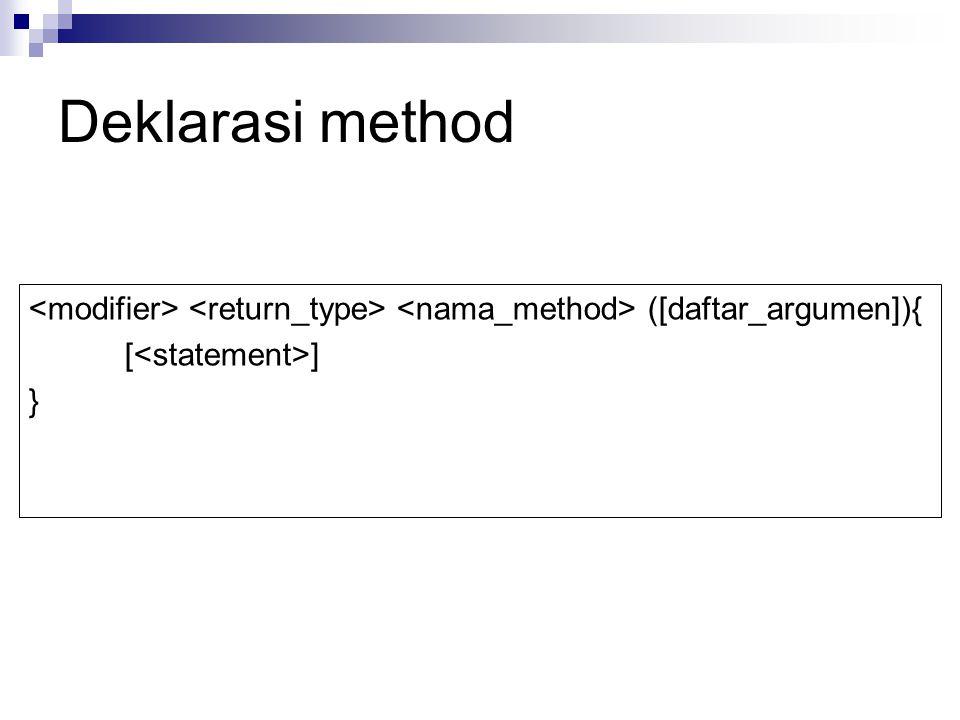 Deklarasi method <modifier> <return_type> <nama_method> ([daftar_argumen]){ [<statement>] }